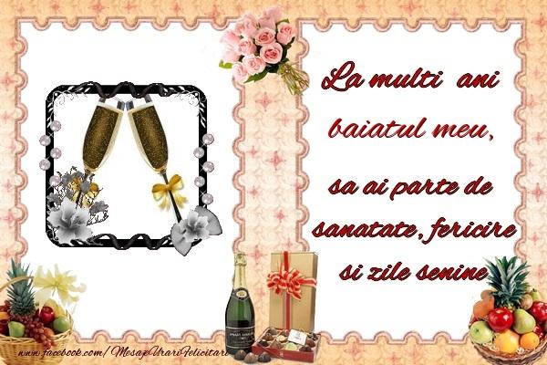 Felicitari de zi de nastere pentru Baiat - La multi ani baiatul meu, sa ai parte de sanatate, fericire si zile senine.