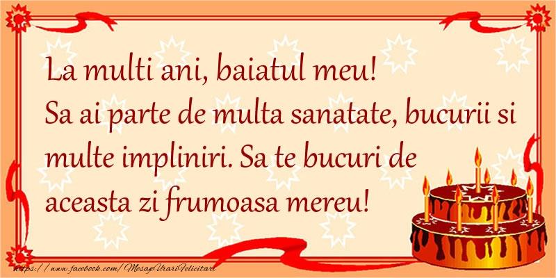 Felicitari de zi de nastere pentru Baiat - La Multi Ani baiatul meu! Sa ai parte de multa sanatate, bucurii si multe impliniri. Sa te bucuri de aceasta zi frumoasa mereu.
