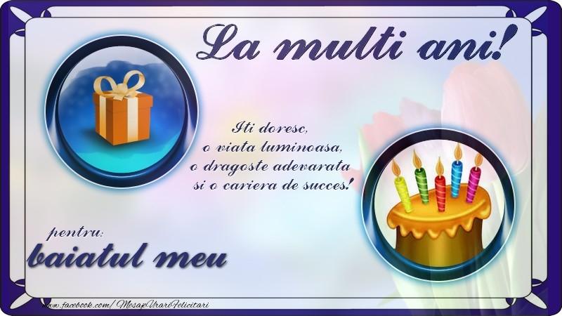 Felicitari de zi de nastere pentru Baiat - La multi ani, pentru baiatul meu! Iti doresc,  o viata luminoasa, o dragoste adevarata  si o cariera de succes!