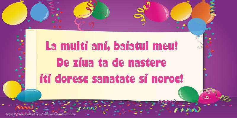 Felicitari de zi de nastere pentru Baiat - La multi ani baiatul meu. De ziua ta de nastere iti doresc sanatate si noroc!