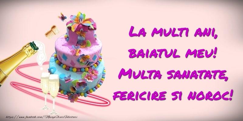 Felicitari de zi de nastere pentru Baiat - Felicitare cu tort si sampanie: La multi ani, baiatul meu! Multa sanatate, fericire si noroc!