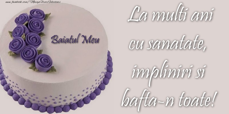 Felicitari de zi de nastere pentru Baiat - Baiatul meu cu sanatate, impliniri si bafta-n toate!
