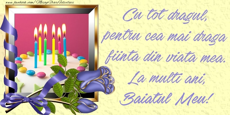 Felicitari de zi de nastere pentru Baiat - Cu tot dragul, pentru cea mai draga fiinta din viata mea. La multi ani, baiatul meu