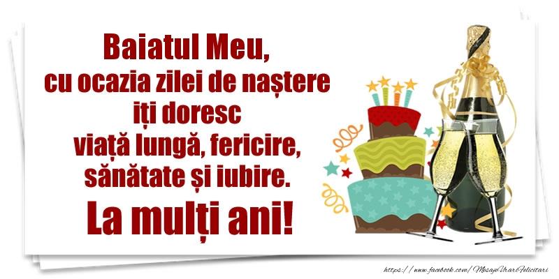 Felicitari de zi de nastere pentru Baiat - Baiatul meu, cu ocazia zilei de naștere iți doresc viață lungă, fericire, sănătate si iubire. La mulți ani!