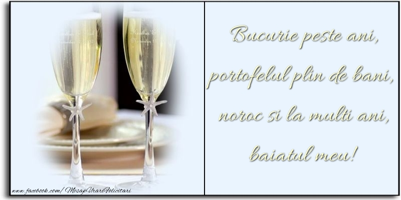 Felicitari de zi de nastere pentru Baiat - Bucurie peste ani, portofelul plin de bani, noroc si la multi ani, baiatul meu