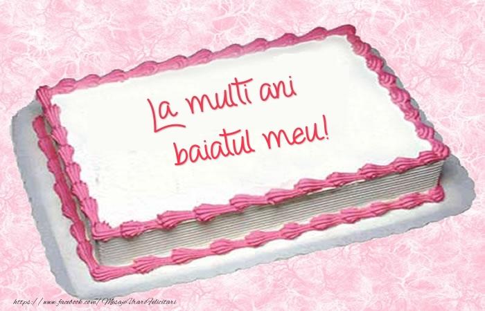 Felicitari de zi de nastere pentru Baiat - La multi ani baiatul meu! - Tort