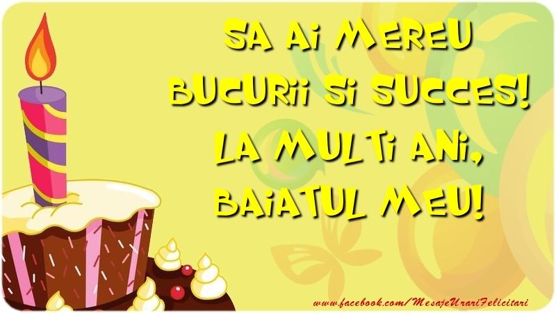Felicitari de zi de nastere pentru Baiat - Sa ai mereu bucurii si succes! La multi ani, baiatul meu