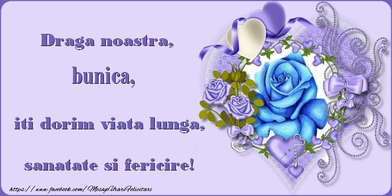 Felicitari de zi de nastere pentru Bunica - Draga noastra, bunica, iti dorim viata lunga, sanatate si fericire!