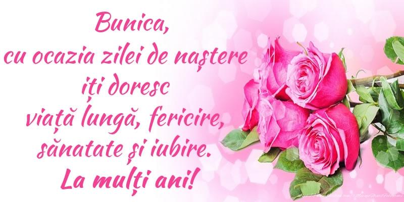 Felicitari de zi de nastere pentru Bunica - Bunica, cu ocazia zilei de naștere iți doresc viață lungă, fericire, sănatate și iubire. La mulți ani!
