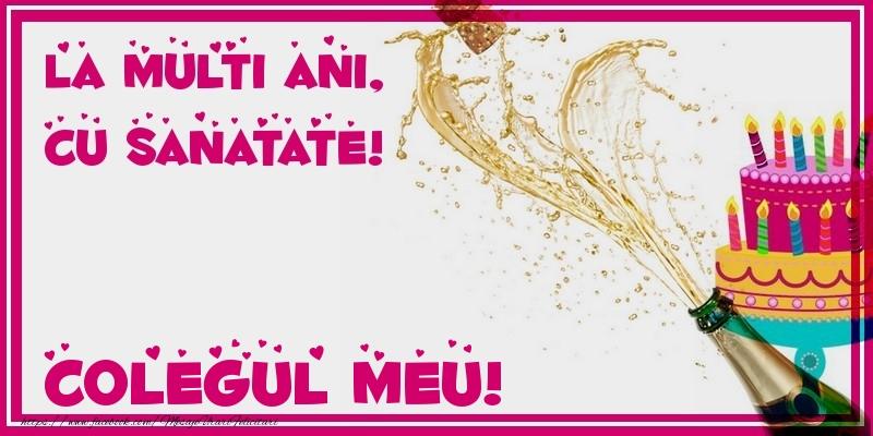Felicitari de zi de nastere pentru Coleg - La multi ani, cu sanatate! colegul meu