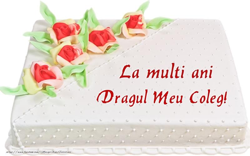 Felicitari de zi de nastere pentru Coleg - La multi ani dragul meu coleg! - Tort