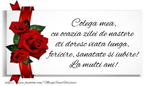 Felicitari de zi de nastere pentru Colega - Colega mea cu ocazia zilei de nastere iti doresc viata lunga, fericire, sanatate si iubire. La multi ani!