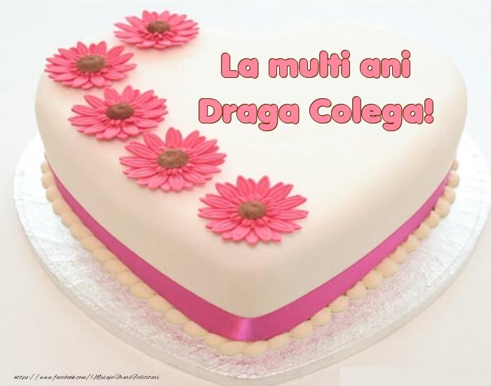 Felicitari de zi de nastere pentru Colega - La multi ani draga colega! - Tort