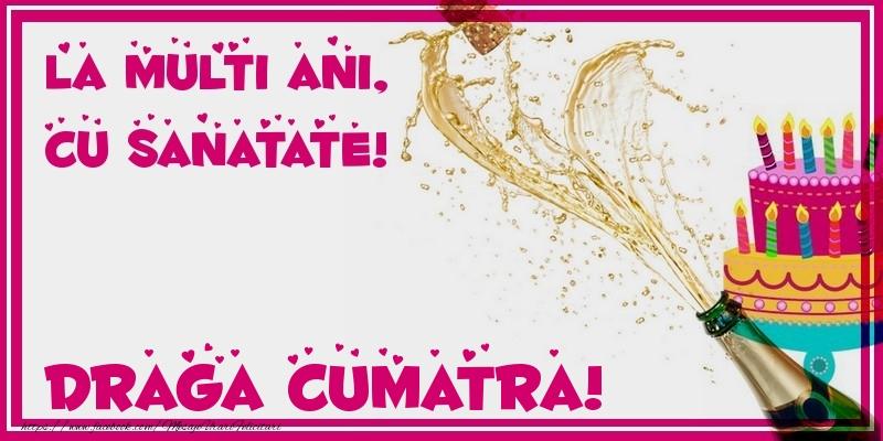 Felicitari de zi de nastere pentru Cumatra - La multi ani, cu sanatate! draga cumatra