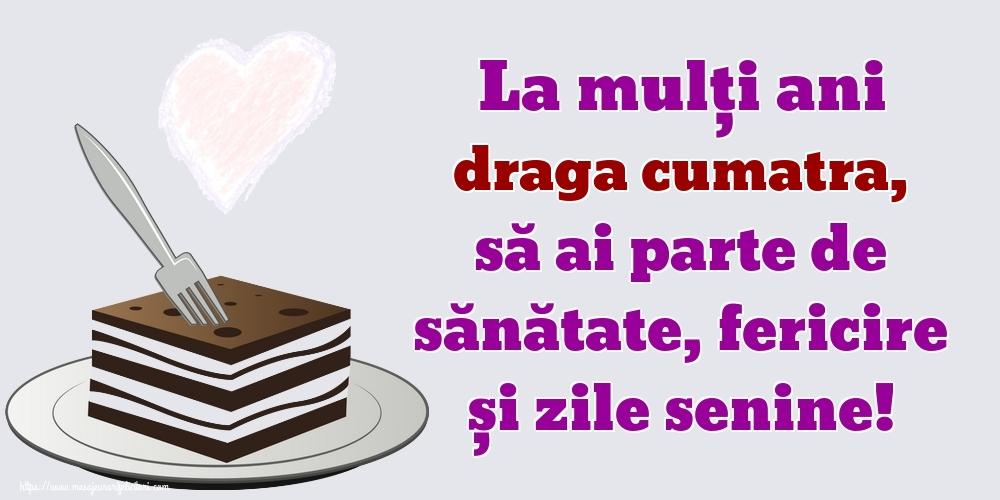 Felicitari de zi de nastere pentru Cumatra - La mulți ani draga cumatra, să ai parte de sănătate, fericire și zile senine!