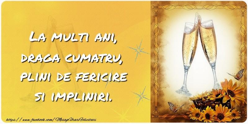 Felicitari de zi de nastere pentru Cumatru - La multi ani, draga cumatru, plini de fericire si impliniri.