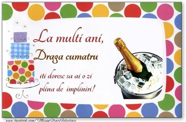 Felicitari de zi de nastere pentru Cumatru - La multi ani, draga cumatru, iti doresc sa ai o zi plina de impliniri!