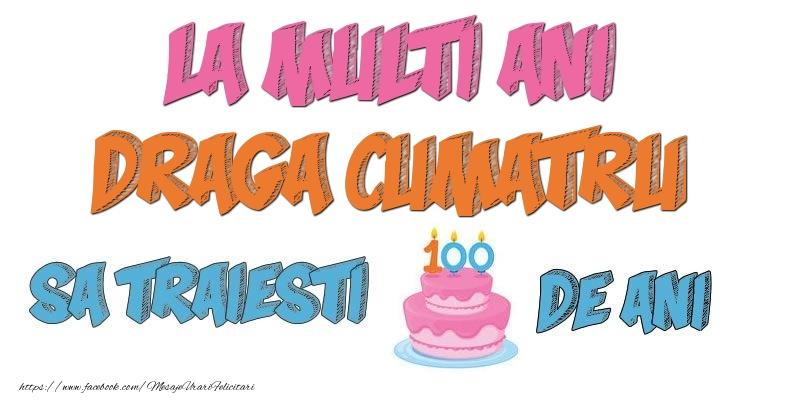 Felicitari de zi de nastere pentru Cumatru - La multi ani, draga cumatru! Sa traiesti 100 de ani!