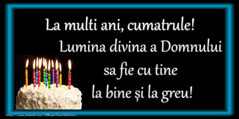 Felicitari de zi de nastere pentru Cumatru - La multi ani, cumatrule! Lumina divina a Domnului sa fie cu tine la bine și la greu!