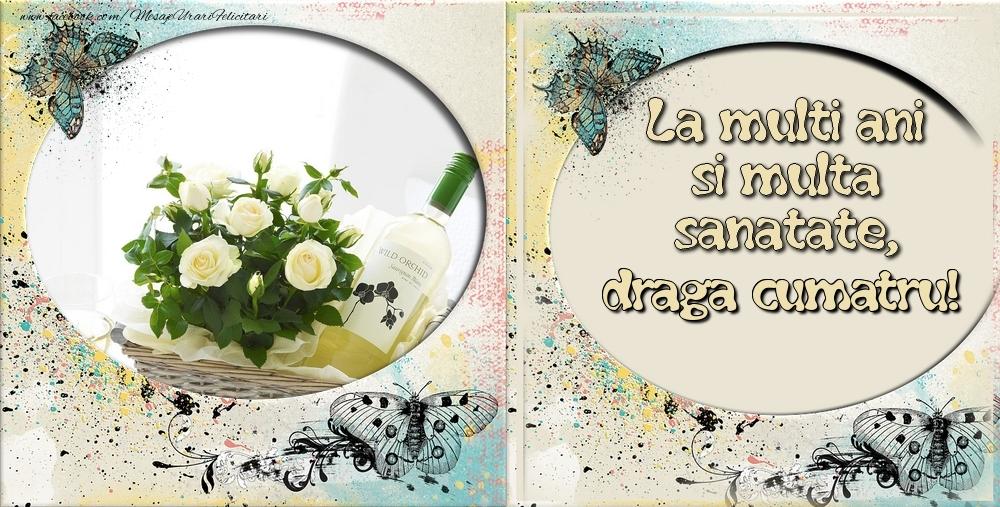 Felicitari de zi de nastere pentru Cumatru - La multi ani si multa sanatate draga cumatru!