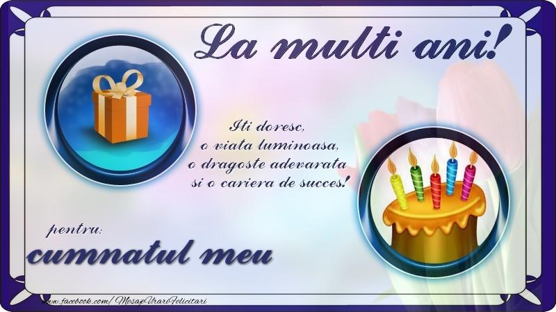 Felicitari de zi de nastere pentru Cumnat - La multi ani, pentru cumnatul meu! Iti doresc,  o viata luminoasa, o dragoste adevarata  si o cariera de succes!