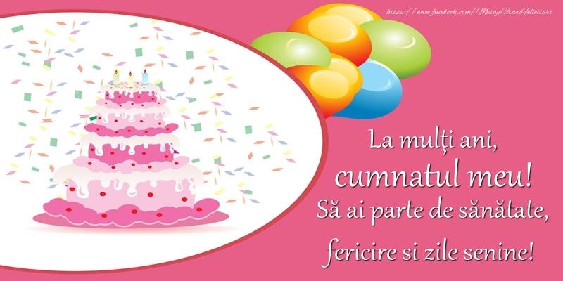 Felicitari de zi de nastere pentru Cumnat - La multi ani, cumnatul meu! Sa ai parte de sanatate, fericire si zile senine!