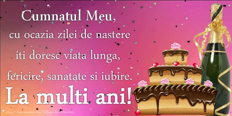 Felicitari de zi de nastere pentru Cumnat - Cumnatul meu, cu ocazia zilei de nastere iti doresc viata lunga, fericire, sanatate si iubire. La multi ani!