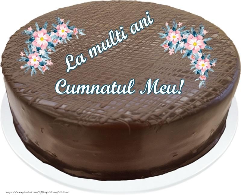 Felicitari de zi de nastere pentru Cumnat - La multi ani cumnatul meu! - Tort de ciocolata