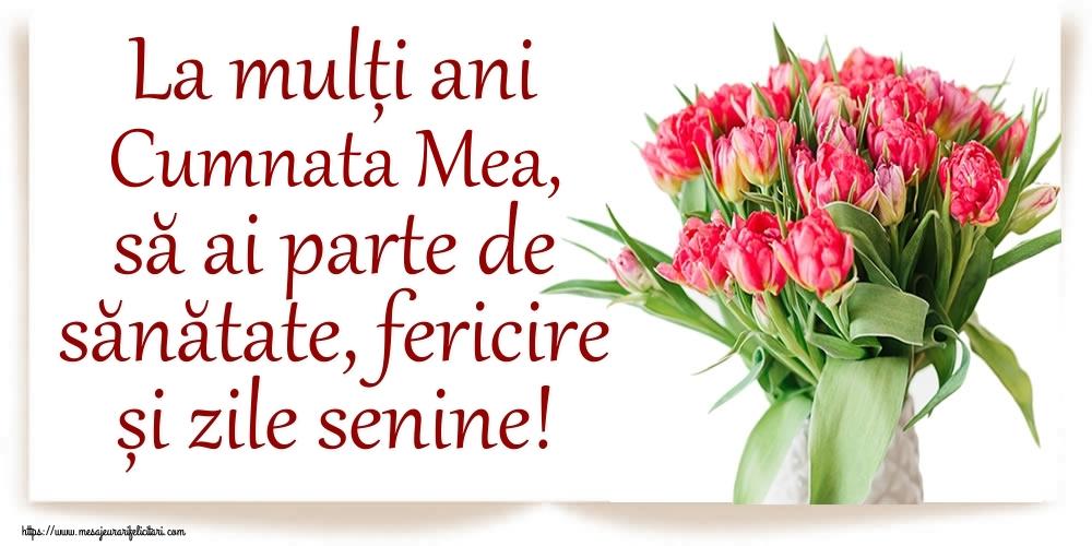 Felicitari de zi de nastere pentru Cumnata - La mulți ani cumnata mea, să ai parte de sănătate, fericire și zile senine!