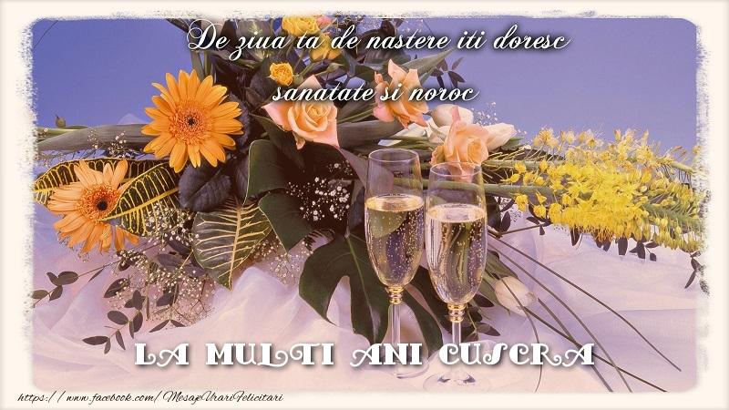 Felicitari de zi de nastere pentru Cuscra - La multi ani cuscra.De ziua ta de nastere iti doresc sanatate si noroc