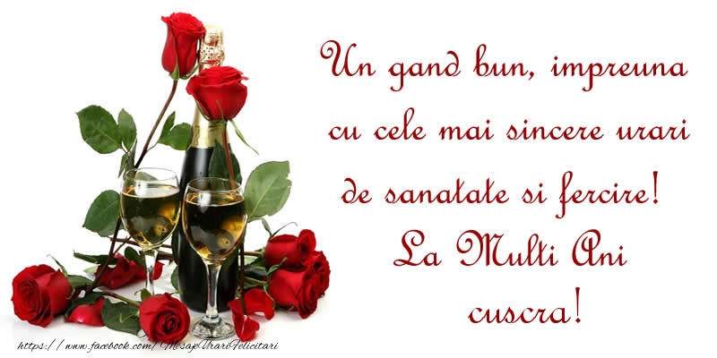 Felicitari de zi de nastere pentru Cuscra - Un gand bun, impreuna cu cele mai sincere urari de sanatate si fercire! La Multi Ani cuscra!