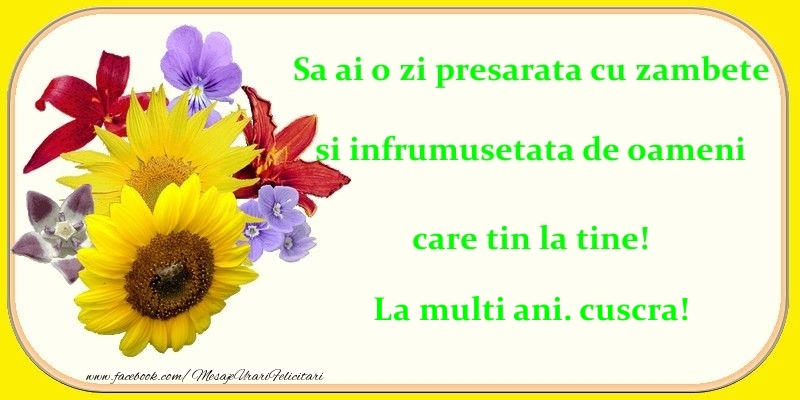 Felicitari de zi de nastere pentru Cuscra - Sa ai o zi presarata cu zambete si infrumusetata de oameni care tin la tine! cuscra