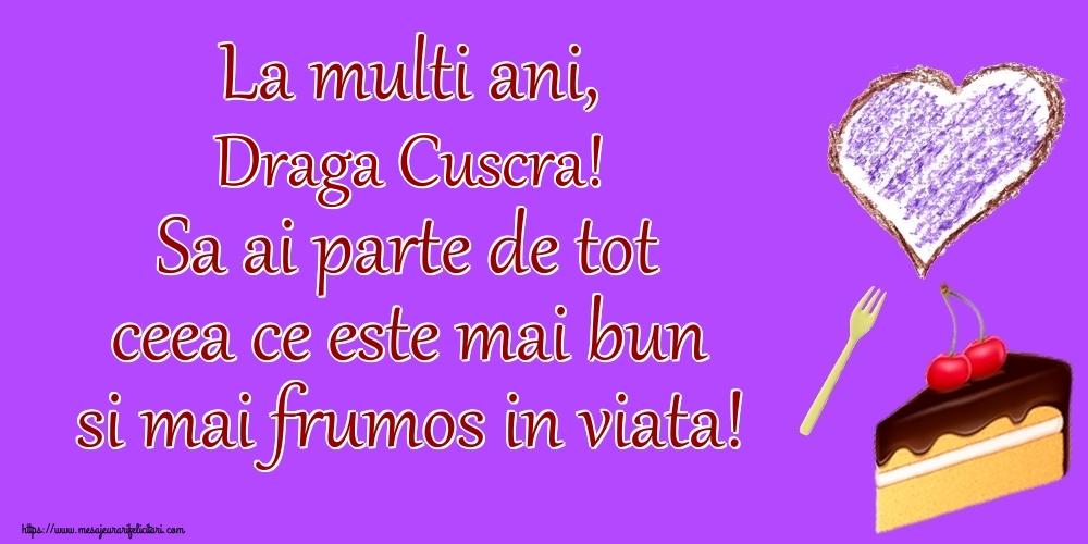 Felicitari de zi de nastere pentru Cuscra - La multi ani, draga cuscra! Sa ai parte de tot ceea ce este mai bun si mai frumos in viata!