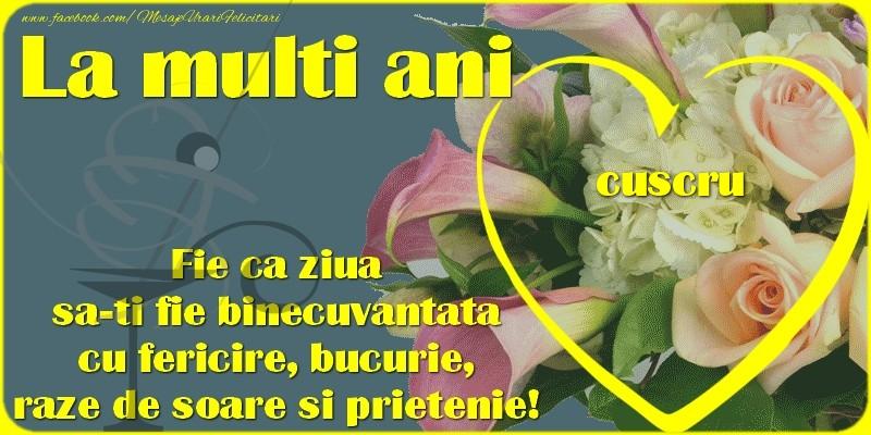 Felicitari de zi de nastere pentru Cuscru - La multi ani, cuscru. Fie ca ziua sa-ti fie binecuvantata cu fericire, bucurie, raze de soare si prietenie!