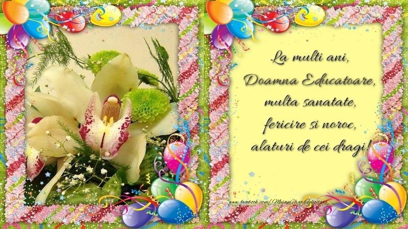 Felicitari de zi de nastere pentru Educatoare - La multi ani, doamna educatoare, multa sanatate, fericire si noroc, alaturi de cei dragi!