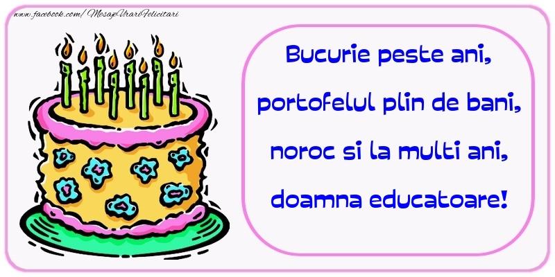 Felicitari de zi de nastere pentru Educatoare - Bucurie peste ani, portofelul plin de bani, noroc si la multi ani, doamna educatoare