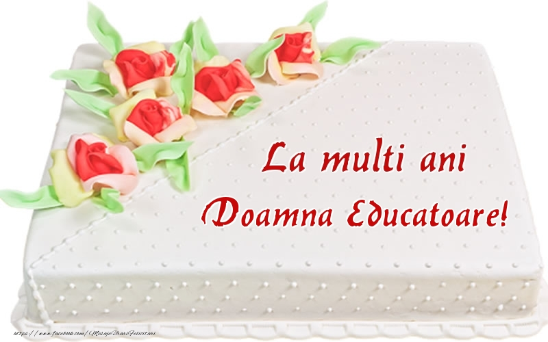 Felicitari de zi de nastere pentru Educatoare - La multi ani doamna educatoare! - Tort