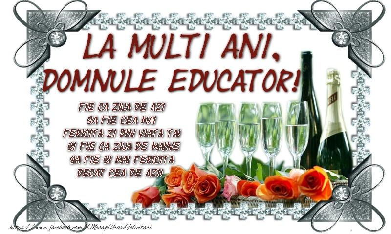 Felicitari de zi de nastere pentru Educator - La multi ani, domnule educator! Fie ca ziua de azi sa fie cea mai fericita zi din viata ta! Si fie ca ziua de maine sa fie si mai fericita decat cea de azi!