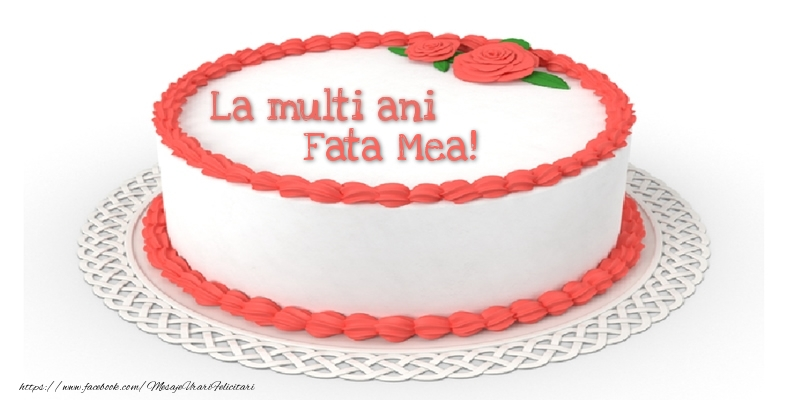 Felicitari de zi de nastere pentru Fata - La multi ani fata mea!