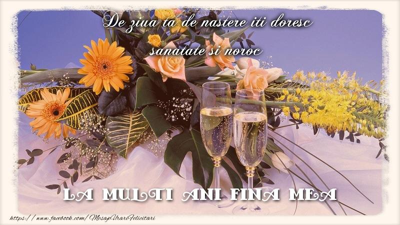 Felicitari de zi de nastere pentru Fina - La multi ani fina mea.De ziua ta de nastere iti doresc sanatate si noroc