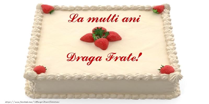 Felicitari de zi de nastere pentru Frate - Tort cu capsuni - La multi ani draga frate!