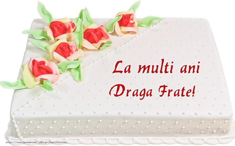 Felicitari de zi de nastere pentru Frate - La multi ani draga frate! - Tort
