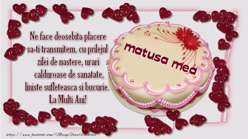 Felicitari de zi de nastere pentru Matusa - Ne face deosebita placere sa-ti transmitem, cu prilejul  zilei de nastere, urari  calduroase de sanatate, liniste sufleteasca si bucurie.  La Multi Ani! matusa mea