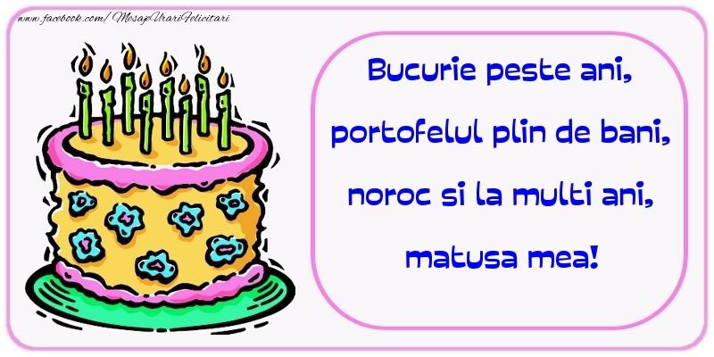 Felicitari de zi de nastere pentru Matusa - Bucurie peste ani, portofelul plin de bani, noroc si la multi ani, matusa mea
