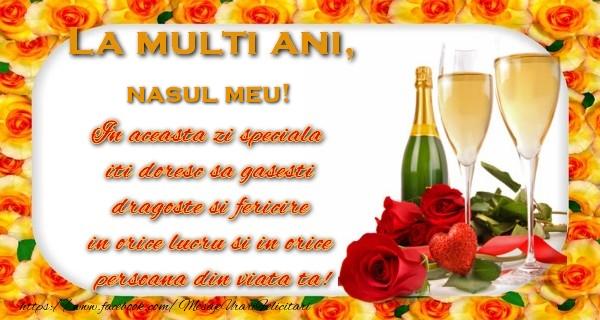 Felicitari de zi de nastere pentru Nas - La multi ani! nasul meu In aceasta zi speciala  iti doresc sa gasesti  dragoste si fericire  in orice lucru si in orice  persoana din viata ta!