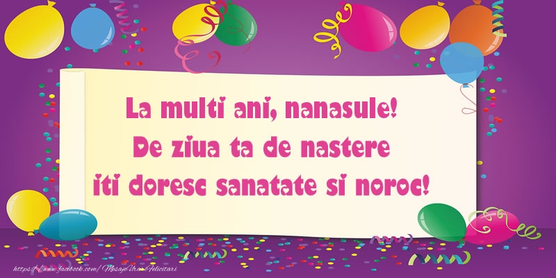 Felicitari de zi de nastere pentru Nas - La multi ani nanasule. De ziua ta de nastere iti doresc sanatate si noroc!