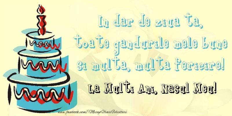 Felicitari de zi de nastere pentru Nas - In dar de ziua ta,  toate gandurile mele bune  si multa, multa fericire! La mullti ani, nasul meu