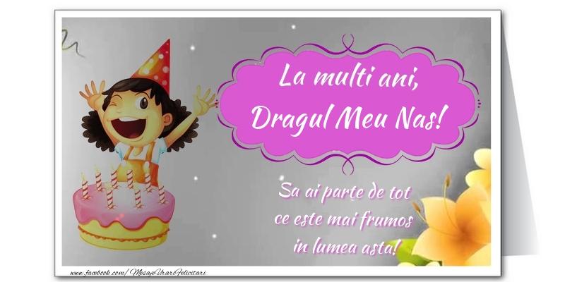 Felicitari de zi de nastere pentru Nas - La multi ani, dragul meu nas. Sa ai parte de tot  ce este mai frumos  in lumea asta!