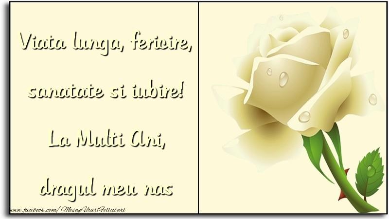 Felicitari de zi de nastere pentru Nas - Viata lunga, fericire, sanatate si iubire! La Multi Ani, dragul meu nas