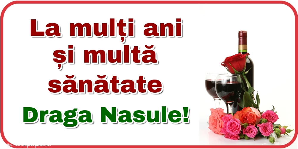 Felicitari de zi de nastere pentru Nas - La mulți ani și multă sănătate draga nasule!